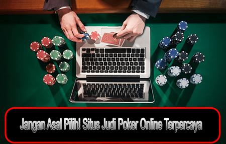 Jangan Asal Pilih! Situs Judi Poker Online Terpercaya