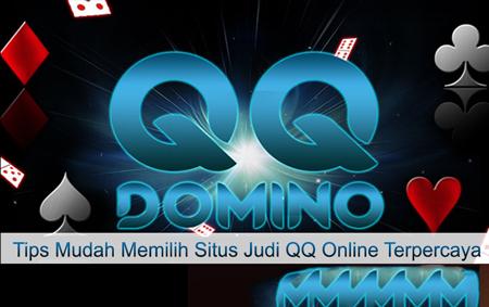 Tips Mudah Memilih Situs Judi QQ Online Terpercaya