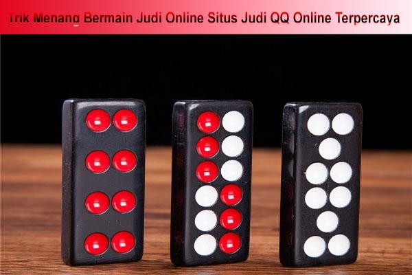 Trik Menang Bermain Judi Online Situs Judi QQ Online Terpercaya
